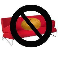 no couch potatos